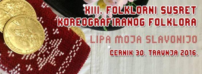 "XIII. Folklorni Susreti koreografiranog folklora ""Lipa moja Slavonijo"""